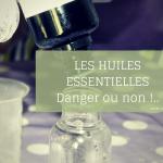 Huiles essentielles dangers et règlementation